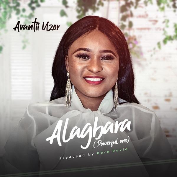 DOWNLOAD: Avantii Uzor – Alagbara [Powerful One]