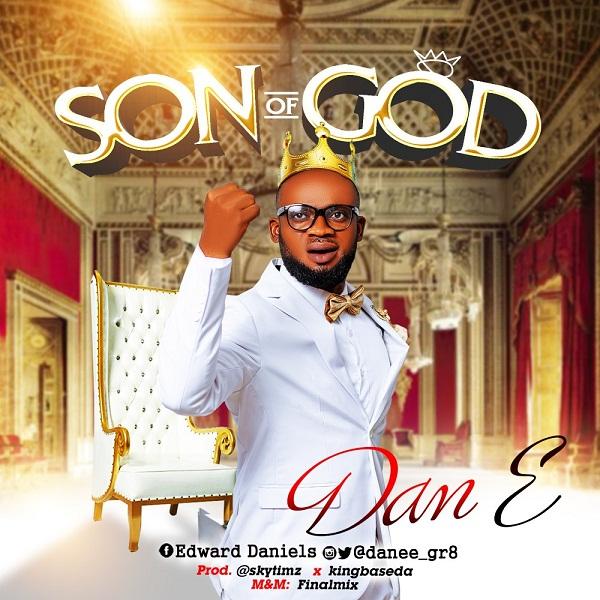 DOWNLOAD MP3: Dan E – Son Of God
