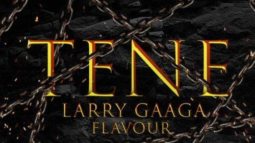 "DOWNLOAD Mp3: Larry Gaaga x Flavour – ""Tene"""