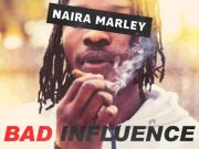DOWNLOAD: Naira Marley – Bad Influence (Prod. Rexxie)