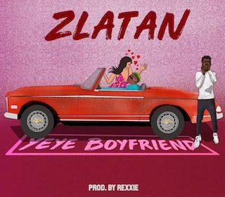 """DOWNLOAD Mp3: Zlatan – """"Yeye Boyfriend"""" (Prod. Rexxie)"""