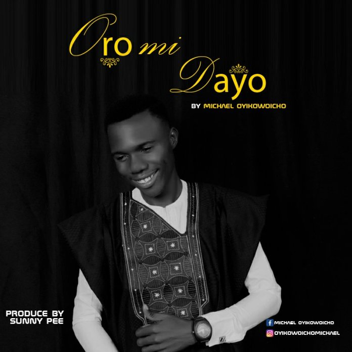 DOWNLOAD Mp3: Michael  Oyikowoicho – Oro Mi Dayo
