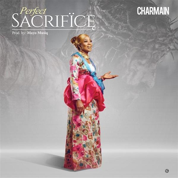 DOWNLOAD AUDIO: Charmain – Perfect Sacrifice