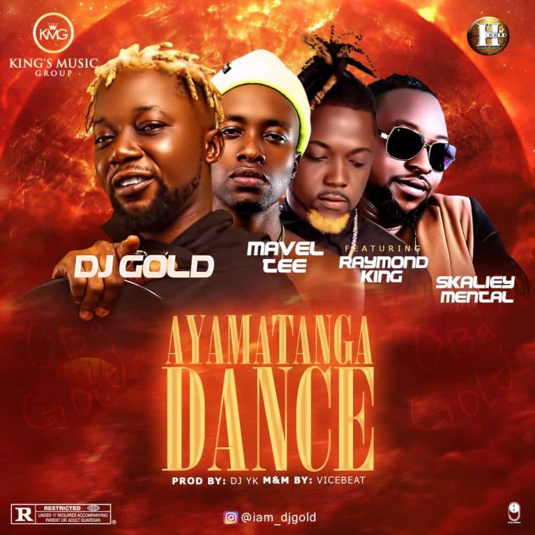 Dj Gold Ft Raymondking x Skaliey Mental & Mavel Tee – AYAMATANGA DANCE
