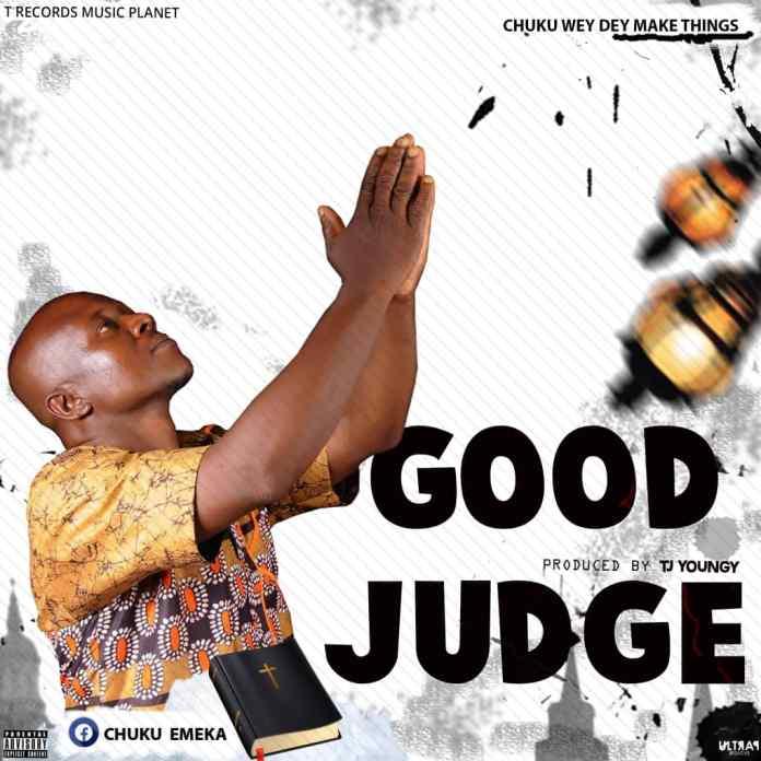 Audio: Good Judge By Chuku wey dey make things
