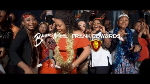 (VIDEO) Frank Edwards – Believers Anthem