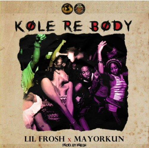 DOWNLOAD MP3: Lil Frosh x Mayorkun – Kole Re Body