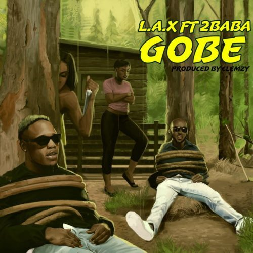 DOWNLOAD MP3: L.A.X – Gobe ft. 2Baba