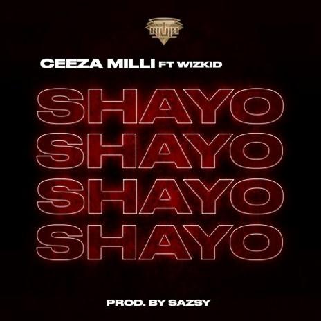 DOWNLOAD MP3: Ceeza Milli – Shayo ft. Wizkid