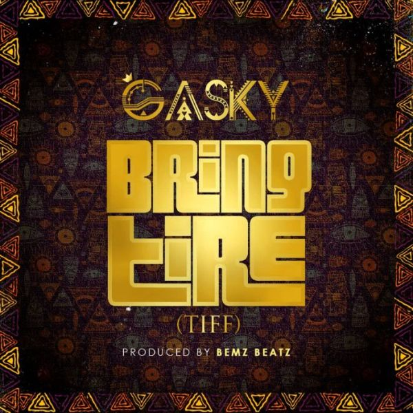 DOWNLOAD MP3: Gasky – Bring Tire (Tiff)