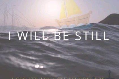 DOWNLOAD MP3: I-Fee Sound – I Will Be Still (ft) Elijah Oyelade