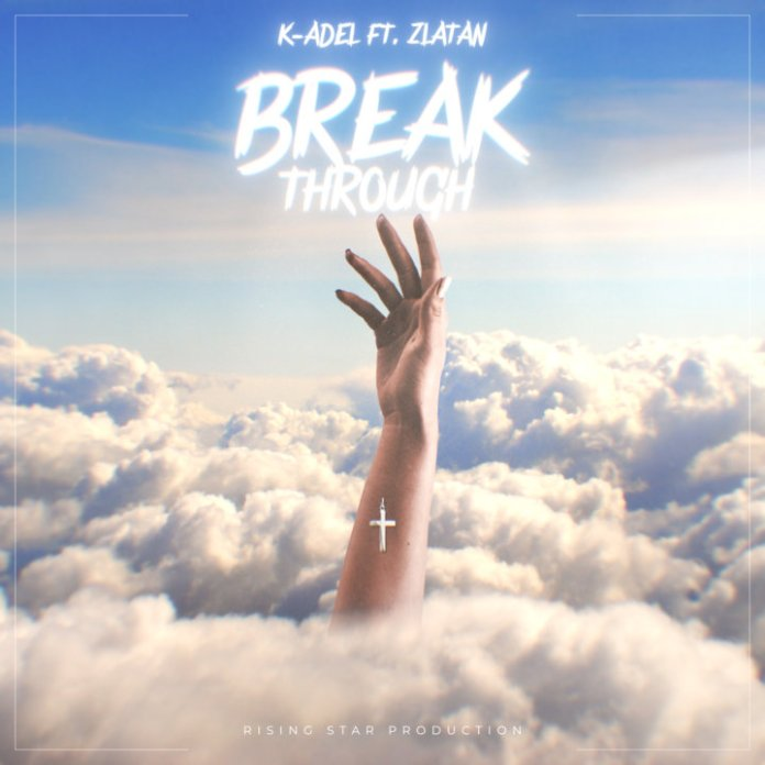 DOWNLOAD MP3: K-Adel – Breakthrough ft. Zlatan