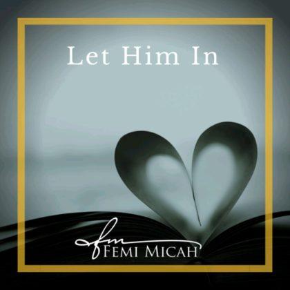 DOWNLOAD MP3: Femi Micah – Let Him In