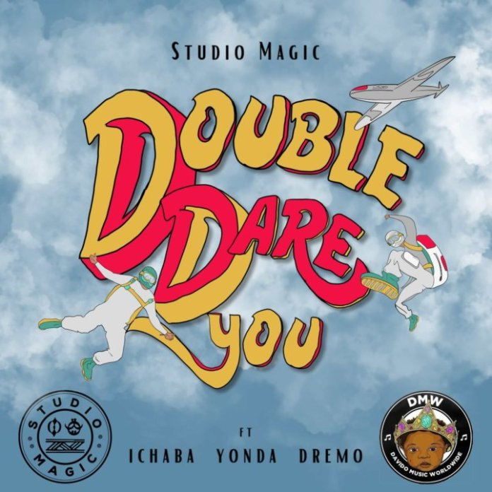 DOWNLOAD MP3: Studio Magic x Ichaba, Dremo, Yonda – Double Dare You