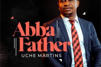 DOWNLOAD MP3: Uche Martins – Abba Father