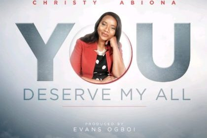 DOWNLOAD MP3: Christy Abiona – You Deserve My All
