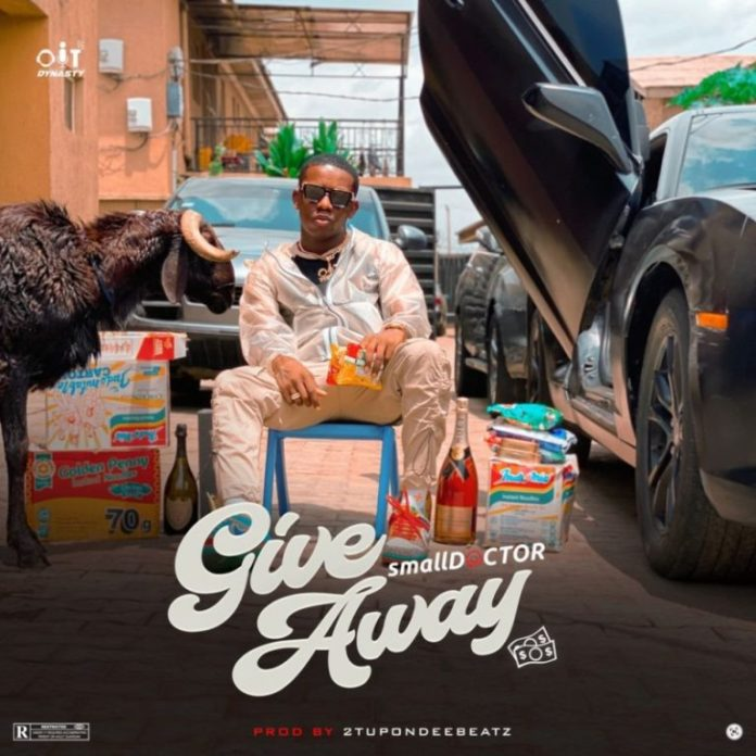 DOWNLOAD Mp3: Small Doctor – Give Away (Prod. 2TUponDeeBeatz)