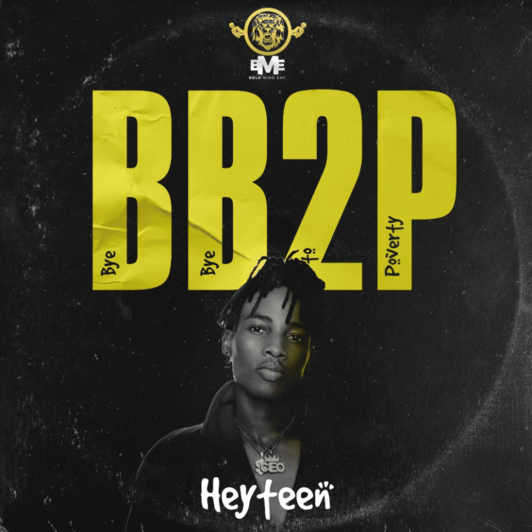 DOWNLOAD MP3: Heyteen – BB2P (Bye Bye To Poverty)