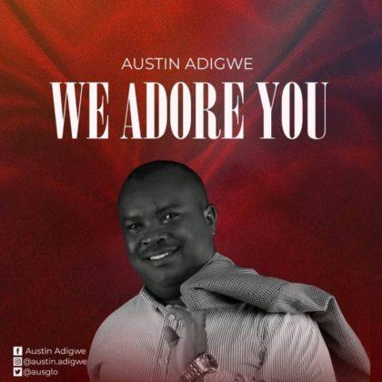 DOWNLOAD MP3: Austin Adigwe – We Adore You