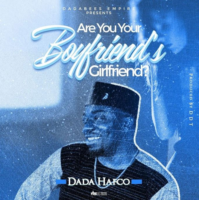 DOWNLOAD MP3: Dada Hafco – Are You Your Boyfriend's Girlfriend