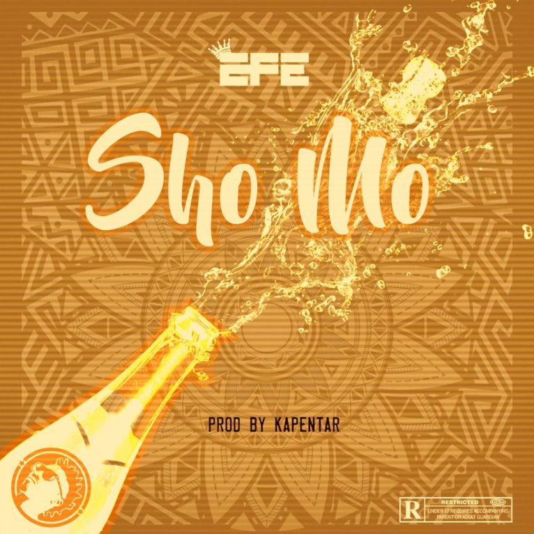DOWNLOAD MP3: Efe – Sho Mo (Prod. by Kapentar)