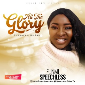 DOWNLOAD MP3: Funmi Speechless – All The Glory