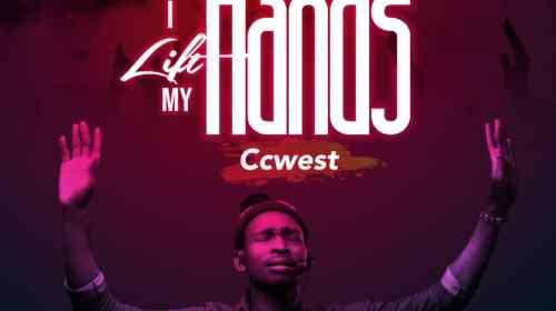 DOWNLOAD MP3: Ccwest – I Lift My Hands