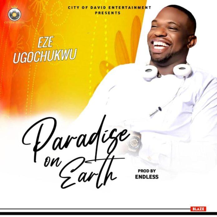 DOWNLOAD MP3: Eze Ugochukwu – Paradise On Earth