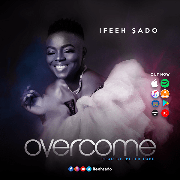 DOWNLOAD MP3: Ifeeh Sado – Overcome