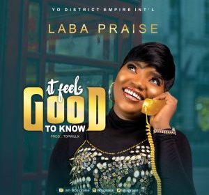 DOWNLOAD MP3: Laba Praise – It Feels good to know