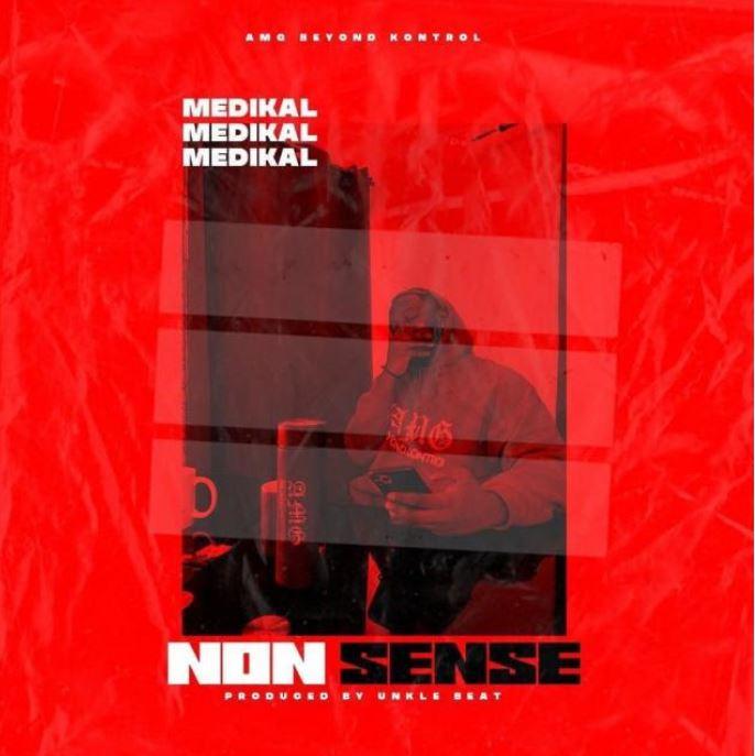 DOWNLOAD MP3: Medikal – Nonsense (Prod. By Unkle Beatz)
