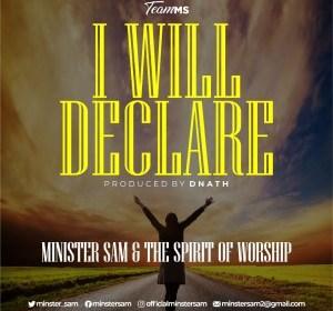 DOWNLOAD MP3: Minister Sam – I will Declare