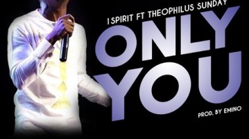 DOWNLOAD MP3: Only You – Theophilus Sunday Ft. 1Spirit