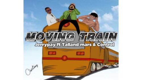 """DOWNLOAD MP3: Jerry Pay – """"Moving Train"""" ft. Control X Talland Mars"""