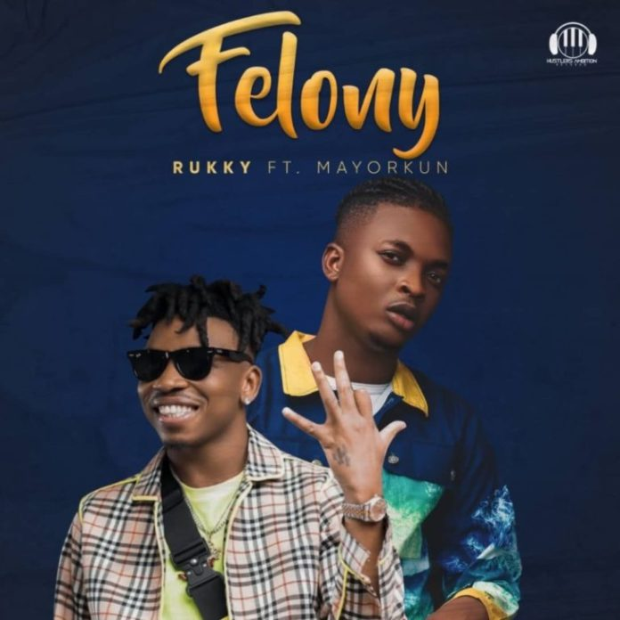 DOWNLOAD MUSIC: Rukky ft. Mayorkun – Felony