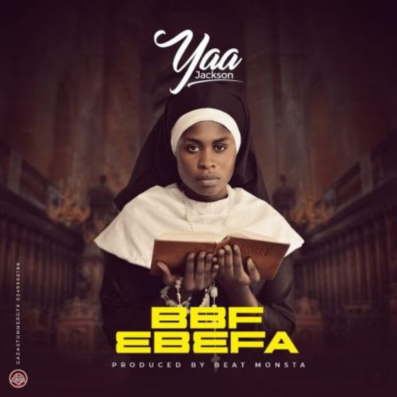 DOWNLOAD MP3: Yaa Jackson – BBF Ebefa (Prod. by BeatMonsta)