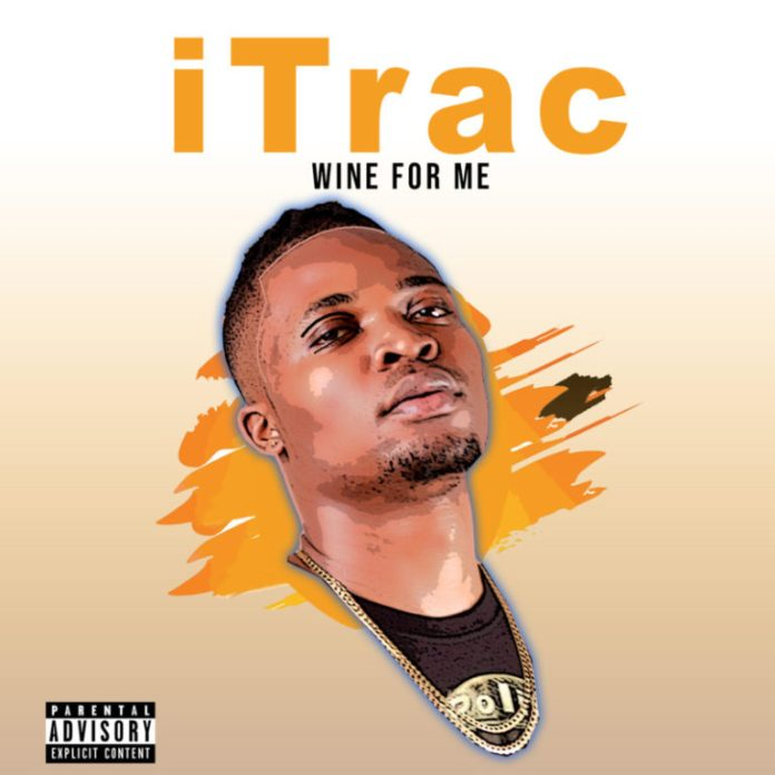 DOWNLOAD MP3: iTrac – Wine For Me