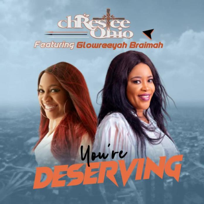 DOWNLOAD MP3: Chrestee Ohio ft Glowreeyah Braimah – You Deserving