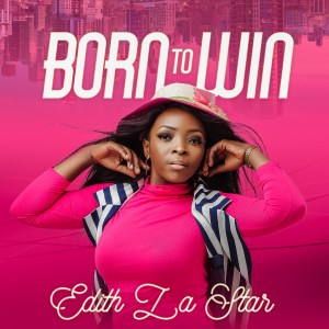 DOWNLOAD MP3: Edith Lastar – Born To Win