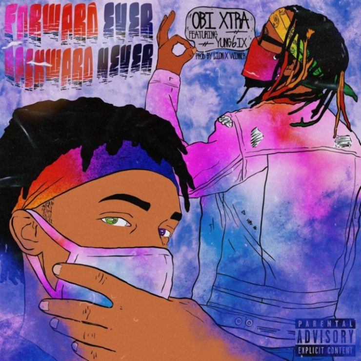 DOWNLOAD MP3: OBI Xtra ft. Yung6ix – Forward Ever Backward Never