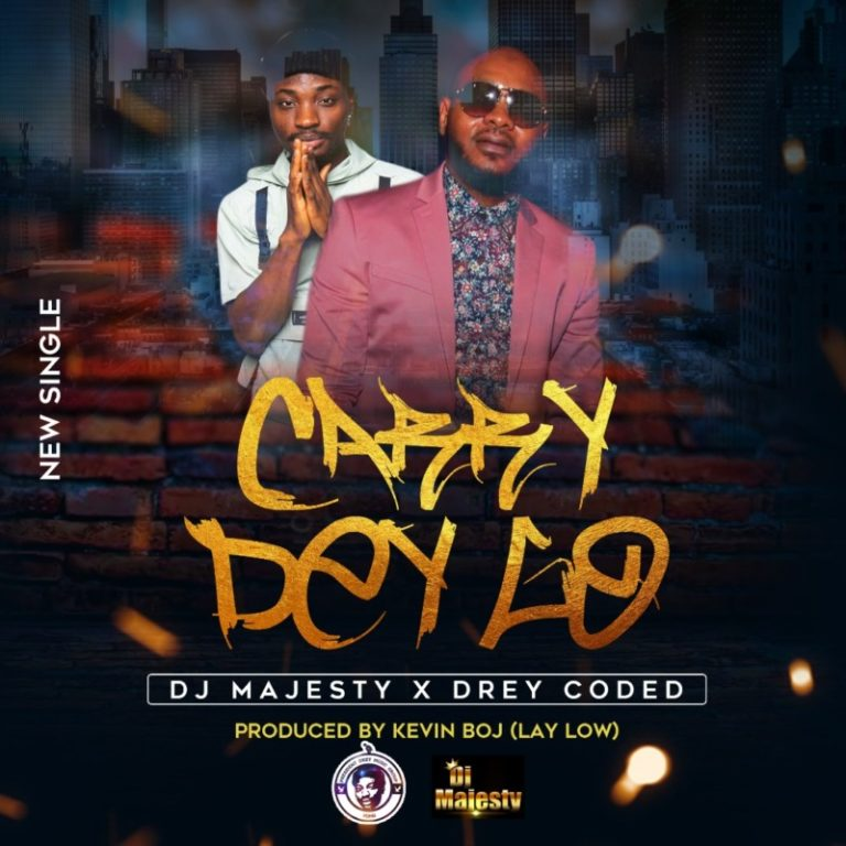 DOWNLOAD MP3: DJ Majesty ft. Dreycoded – Carry Dey Go (Prod. by Kelvin Boj)