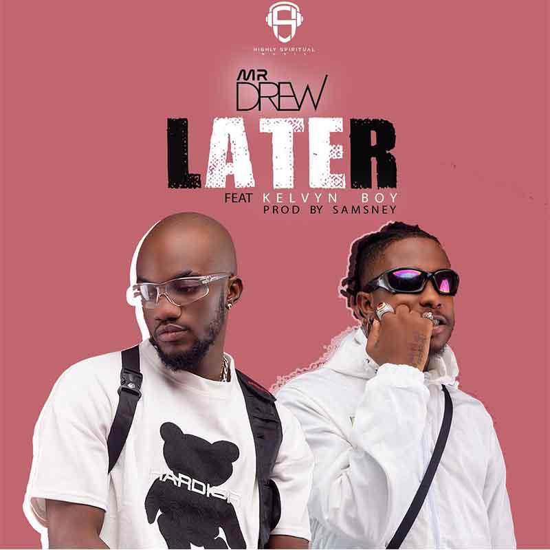DOWNLOAD MP3: Mr Drew Ft Kelvyn Boy  - Later (Prod By Samsney)