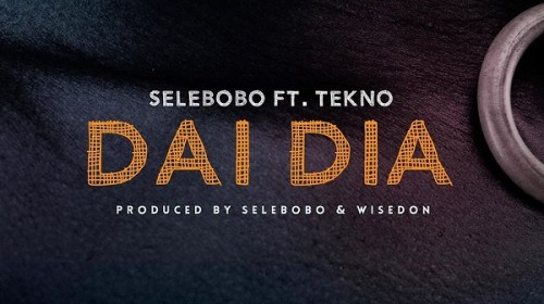 DOWNLOAD MP3: Selebobo ft. Tekno – Dai Dia