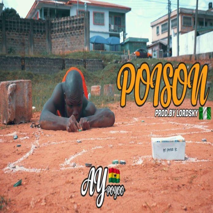 DOWNLOAD MP3: Ay Poyoo – Poison