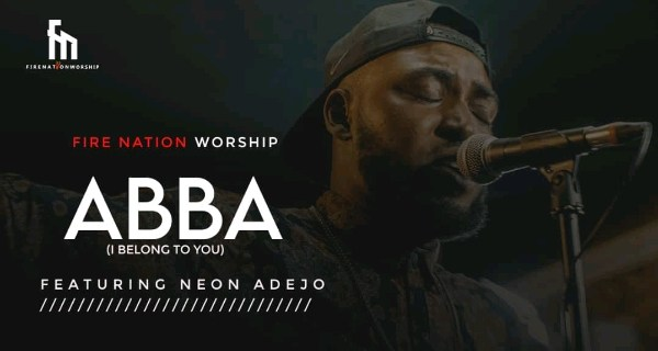 DOWNLOAD: Fire Nation Worship ft Neon Adejo – Abba (I Belong To You)