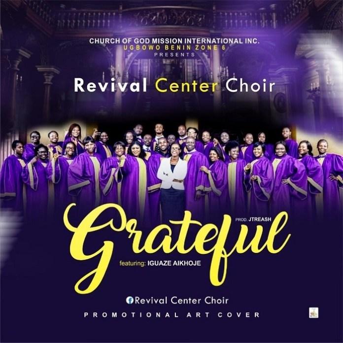 DOWNLOAD Grateful – Revival Centre Choir Ft. Iguaze Aikhoje