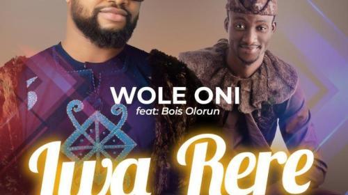DOWNLOAD: Iwa Rere [Good Conduct] – Wole Oni Ft. Bois Olorun