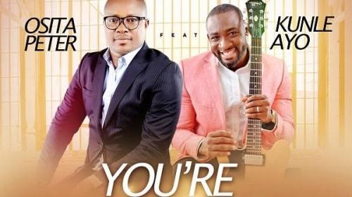 DOWNLOAD Osita Peter ft Kunle Ayo – You're So Good