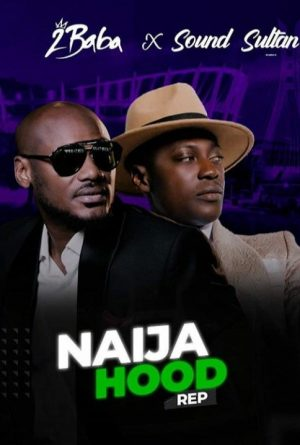 DOWNLOAD MP3: Sound Sultan & 2baba — Naija Hood Rep