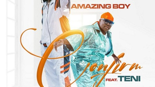 DOWNLOAD MP3: Amazing Boy ft. Teni – Confirm